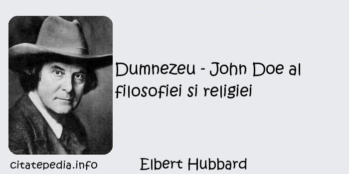 Elbert Hubbard - Dumnezeu - John Doe al filosofiei si religiei