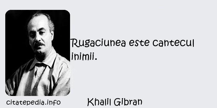 Khalil Gibran - Rugaciunea este cantecul inimii.