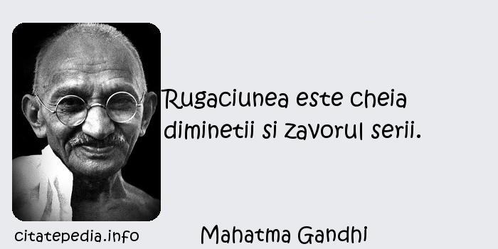 Mahatma Gandhi - Rugaciunea este cheia diminetii si zavorul serii.