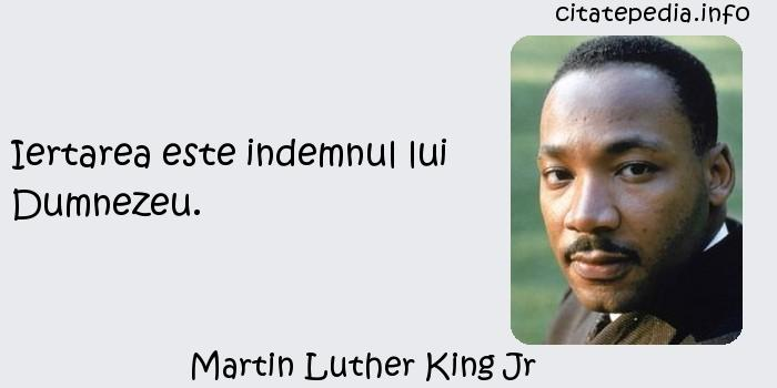 Martin Luther King Jr - Iertarea este indemnul lui Dumnezeu.