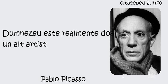 Pablo Picasso - Dumnezeu este realmente doar un alt artist