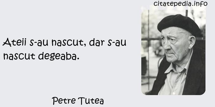 Petre Tutea - Ateii s-au nascut, dar s-au nascut degeaba.