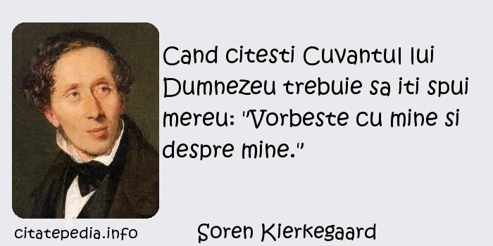 Soren Kierkegaard - Cand citesti Cuvantul lui Dumnezeu trebuie sa iti spui mereu: