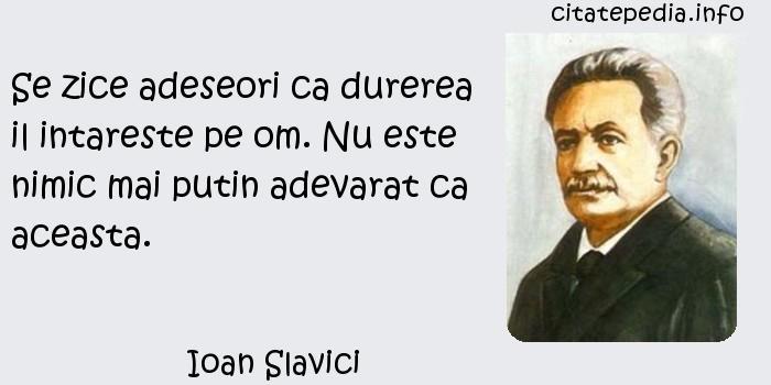 Ioan Slavici - Se zice adeseori ca durerea il intareste pe om. Nu este nimic mai putin adevarat ca aceasta.