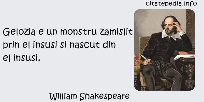 William Shakespeare - Gelozia e un monstru zamislit prin el insusi si nascut din el insusi.