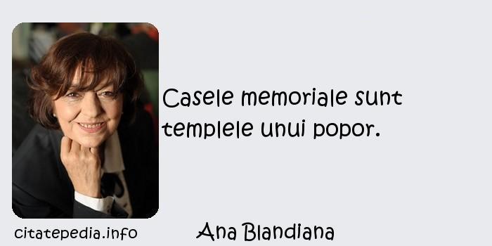 Ana Blandiana - Casele memoriale sunt templele unui popor.