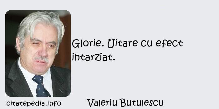 Valeriu Butulescu - Glorie. Uitare cu efect intarziat.