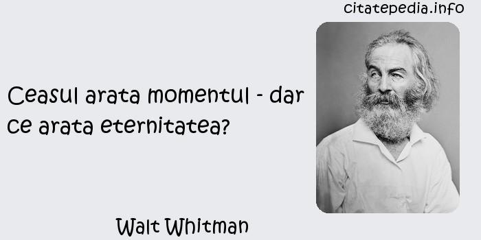 Walt Whitman - Ceasul arata momentul - dar ce arata eternitatea?