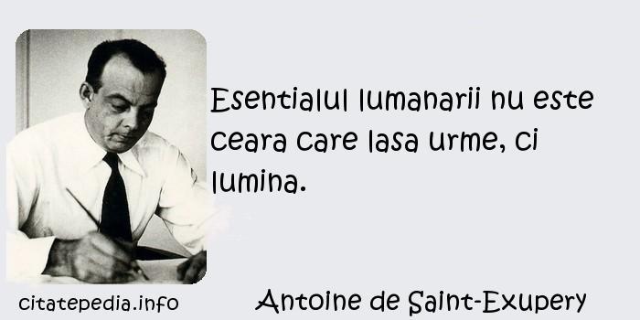 Antoine de Saint-Exupery - Esentialul lumanarii nu este ceara care lasa urme, ci lumina.