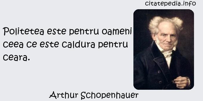 Arthur Schopenhauer - Politetea este pentru oameni ceea ce este caldura pentru ceara.