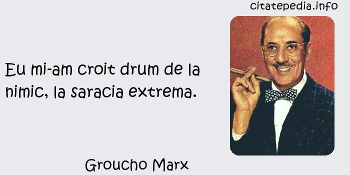 Groucho Marx - Eu mi-am croit drum de la nimic, la saracia extrema.