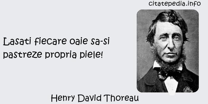 Henry David Thoreau - Lasati fiecare oaie sa-si pastreze propria piele!