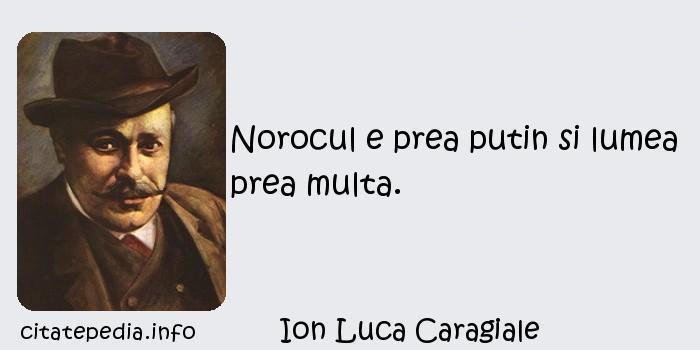 Ion Luca Caragiale - Norocul e prea putin si lumea prea multa.