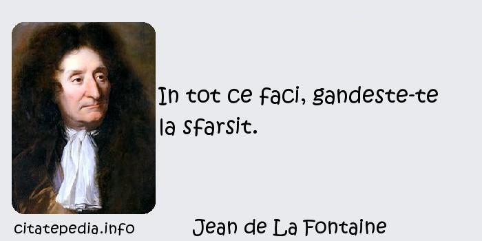 Jean de La Fontaine - In tot ce faci, gandeste-te la sfarsit.