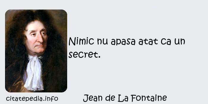 Jean de La Fontaine - Nimic nu apasa atat ca un secret.
