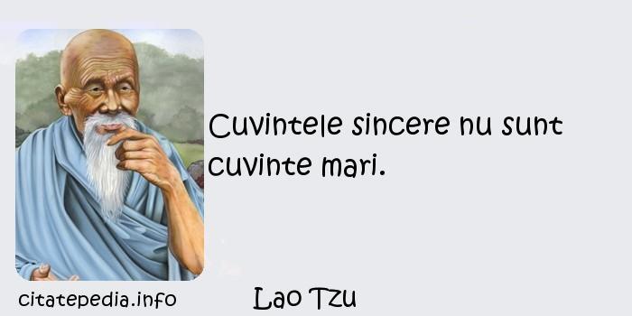 Lao Tzu - Cuvintele sincere nu sunt cuvinte mari.