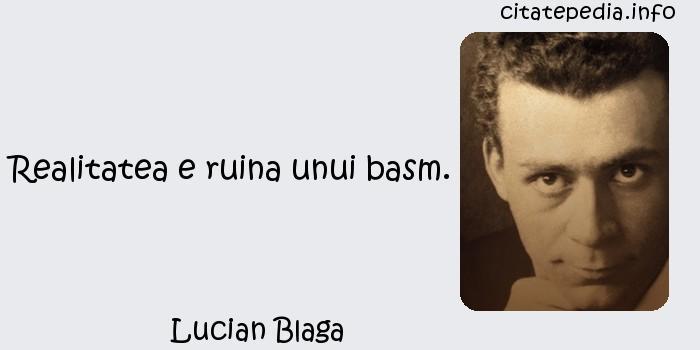 Lucian Blaga - Realitatea e ruina unui basm.