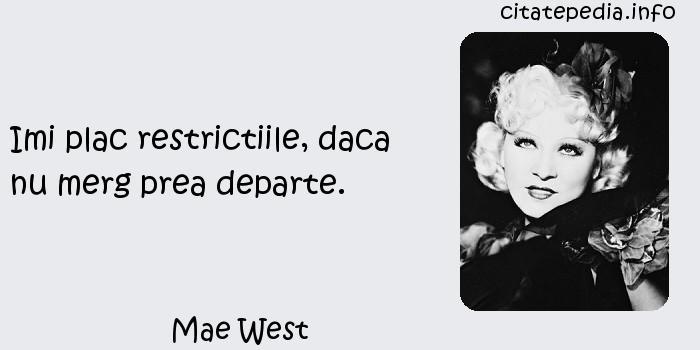 Mae West - Imi plac restrictiile, daca nu merg prea departe.