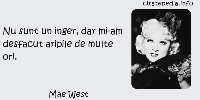 Mae West - Nu sunt un inger, dar mi-am desfacut aripile de multe ori.