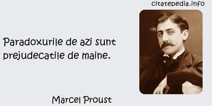 Marcel Proust - Paradoxurile de azi sunt prejudecatile de maine.