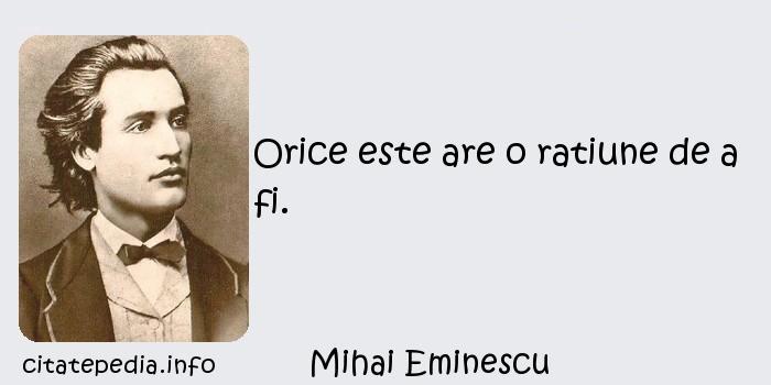 Mihai Eminescu - Orice este are o ratiune de a fi.