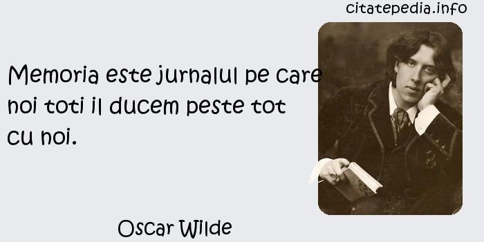 Oscar Wilde - Memoria este jurnalul pe care noi toti il ducem peste tot cu noi.