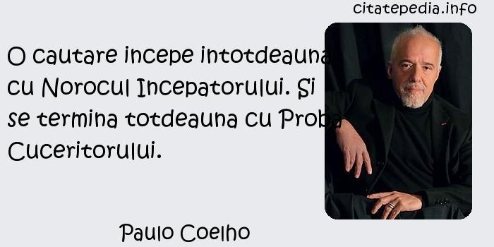 Paulo Coelho - O cautare incepe intotdeauna cu Norocul Incepatorului. Si se termina totdeauna cu Proba Cuceritorului.