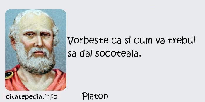 Platon - Vorbeste ca si cum va trebui sa dai socoteala.