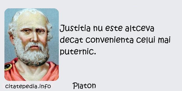 Platon - Justitia nu este altceva decat convenienta celui mai puternic.