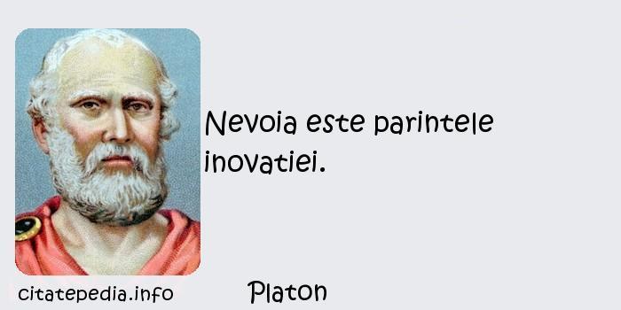 Platon - Nevoia este parintele inovatiei.