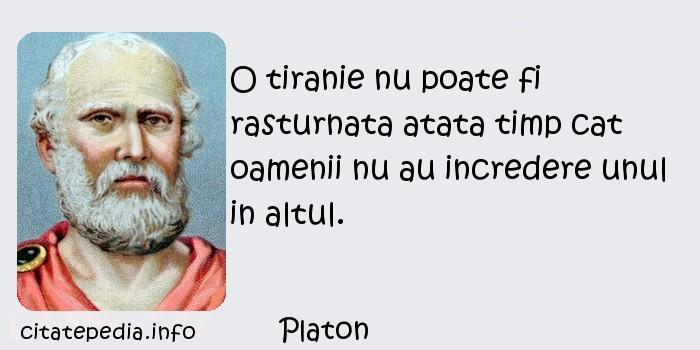 Platon - O tiranie nu poate fi rasturnata atata timp cat oamenii nu au incredere unul in altul.