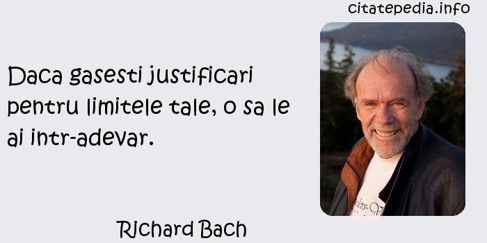Richard Bach - Daca gasesti justificari pentru limitele tale, o sa le ai intr-adevar.