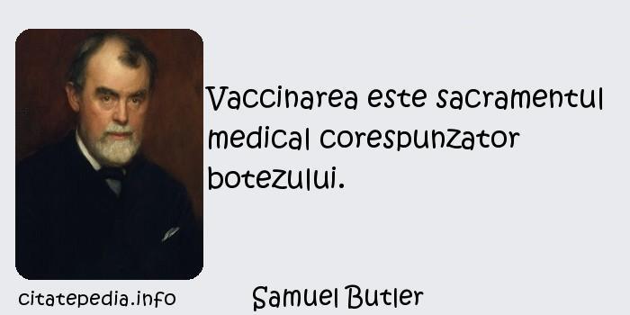 Samuel Butler - Vaccinarea este sacramentul medical corespunzator botezului.