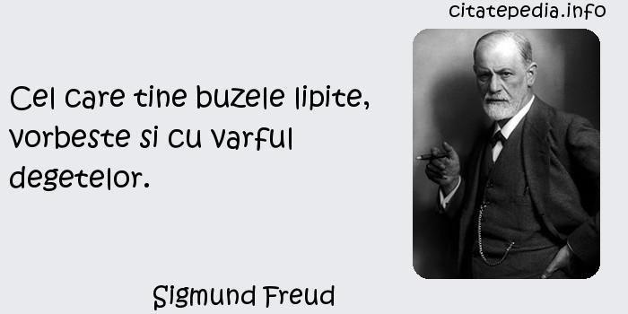 Sigmund Freud - Cel care tine buzele lipite, vorbeste si cu varful degetelor.