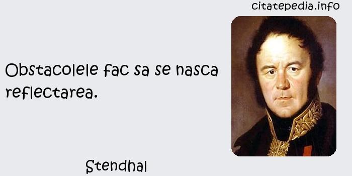 Stendhal - Obstacolele fac sa se nasca reflectarea.