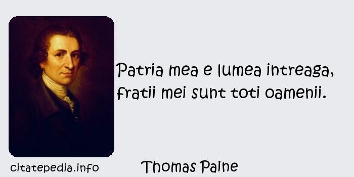 Thomas Paine - Patria mea e lumea intreaga, fratii mei sunt toti oamenii.