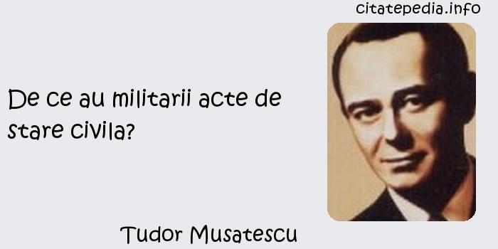 Tudor Musatescu - De ce au militarii acte de stare civila?