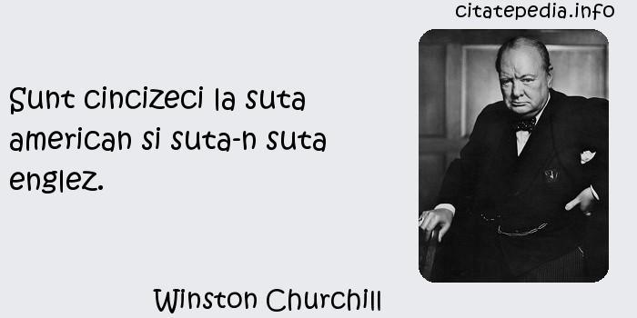 Winston Churchill - Sunt cincizeci la suta american si suta-n suta englez.