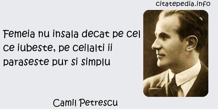 Camil Petrescu - Femeia nu insala decat pe cel ce iubeste, pe ceilalti ii paraseste pur si simplu