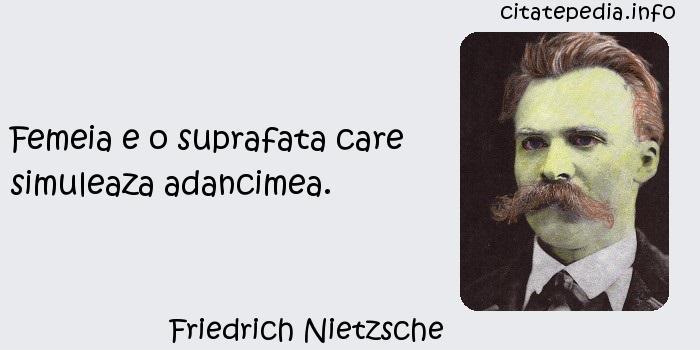 Friedrich Nietzsche - Femeia e o suprafata care simuleaza adancimea.