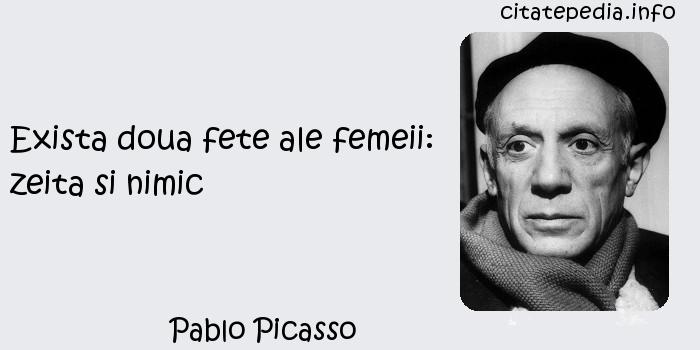 Pablo Picasso - Exista doua fete ale femeii: zeita si nimic