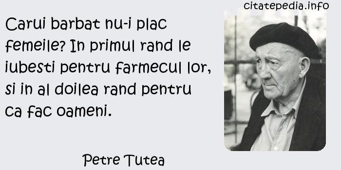 Petre Tutea - Carui barbat nu-i plac femeile? In primul rand le iubesti pentru farmecul lor, si in al doilea rand pentru ca fac oameni.