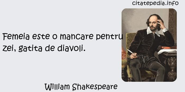 William Shakespeare - Femeia este o mancare pentru zei, gatita de diavoli.