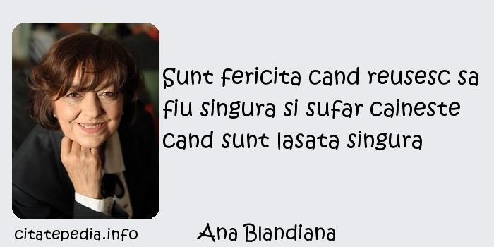 Ana Blandiana - Sunt fericita cand reusesc sa fiu singura si sufar caineste cand sunt lasata singura