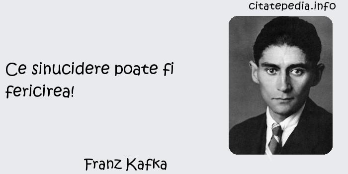 Franz Kafka - Ce sinucidere poate fi fericirea!