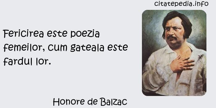 Honore de Balzac - Fericirea este poezia femeilor, cum gateala este fardul lor.
