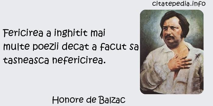 Honore de Balzac - Fericirea a inghitit mai multe poezii decat a facut sa tasneasca nefericirea.