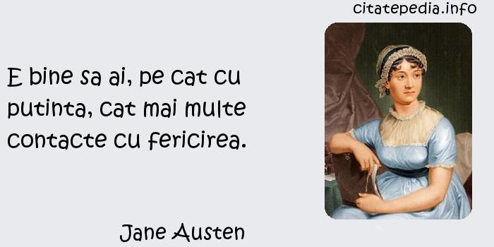 Jane Austen - E bine sa ai, pe cat cu putinta, cat mai multe contacte cu fericirea.