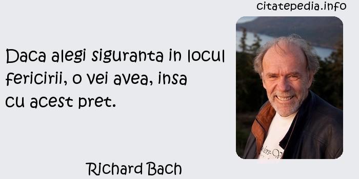 Richard Bach - Daca alegi siguranta in locul fericirii, o vei avea, insa cu acest pret.