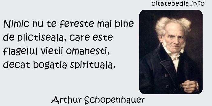 Arthur Schopenhauer - Nimic nu te fereste mai bine de plictiseala, care este flagelul vietii omanesti, decat bogatia spirituala.